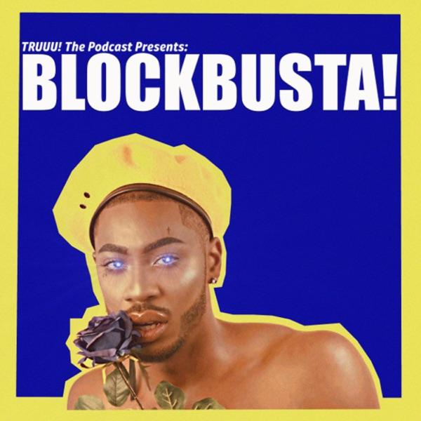 TRUUU! The Podcast Presents: BLOCKBUSTA!