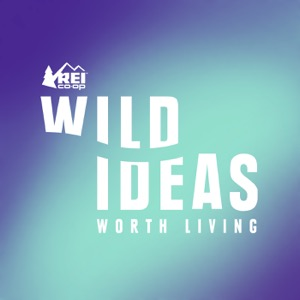Wild Ideas Worth Living Presented by REI