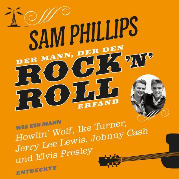 Sam Phillips - Der Mann der den Rock´n´Roll erfand