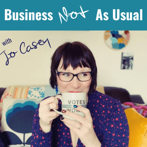 The Business NOT As Usual Podcast with Jo Casey