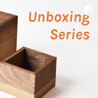 Unboxing Series podcast