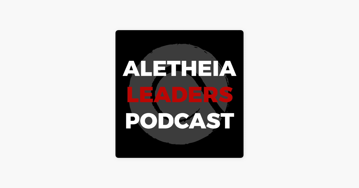 Aletheia Leadership Podcast On Apple Podcasts