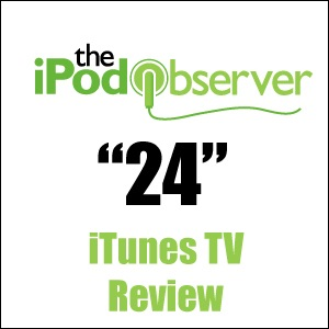 24 - iPodObserver iTunes TV Review