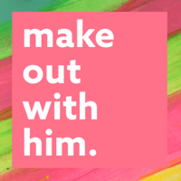 Make Out With Him podcast