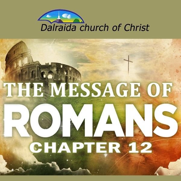 The Message of Romans 12 (2015 Summer Series)