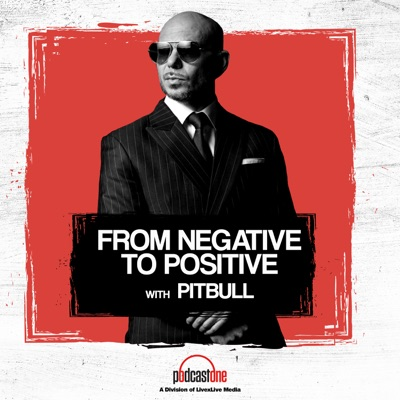 From Negative to Positive with Pitbull:PodcastOne