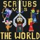 Scrubs vs the World Podcast