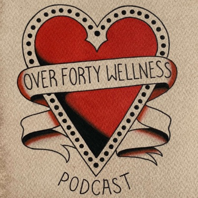 Over Forty Wellness Podcast