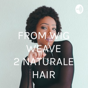 FROM WIG WEAVE 2 NATURALE HAIR
