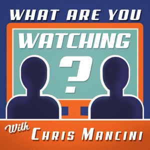 What Are You Watching? with Chris Mancini