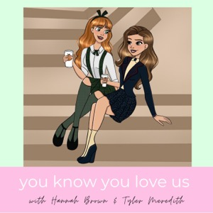 YOU KNOW YOU LOVE US: A GOSSIP GIRL PODCAST with Hannah Brown and Tyler Meredith