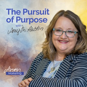 The Pursuit of Purpose with Amy Austin