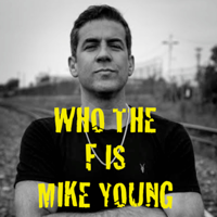 Who The F Is Mike Young podcast