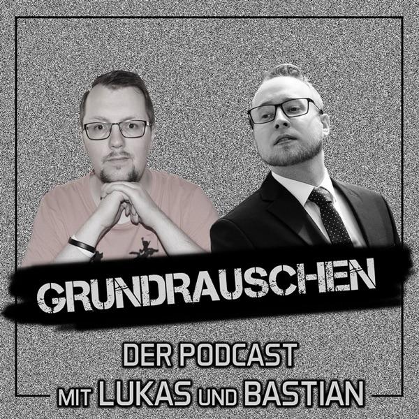 Grundrauschen - der Podcast mit Lukas und Bastian