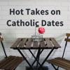 Hot Takes on Catholic Dates