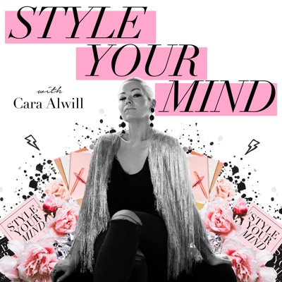 Style Your Mind Podcast:Cara Alwill