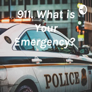 911. What is Your Emergency?