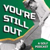 You're Still Out Golf Podcast artwork