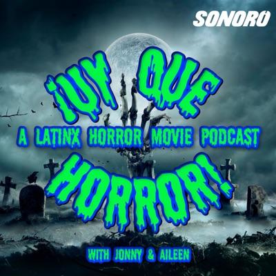 ¡UY QUE HORROR! A Latinx Horror Movie Podcast:Sonoro