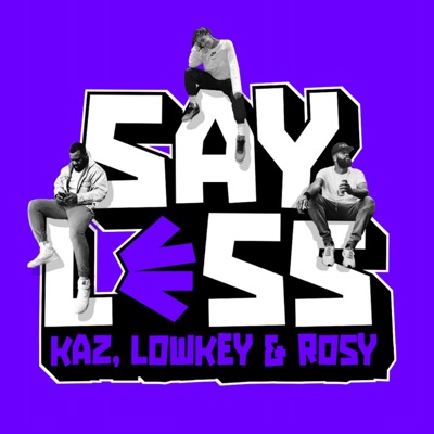 Say Less With Kaz, Lowkey and Rosy:Kazeem Famuyide
