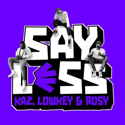 Say Less With Kaz, Lowkey and Rosy:Kazeem Famuyide