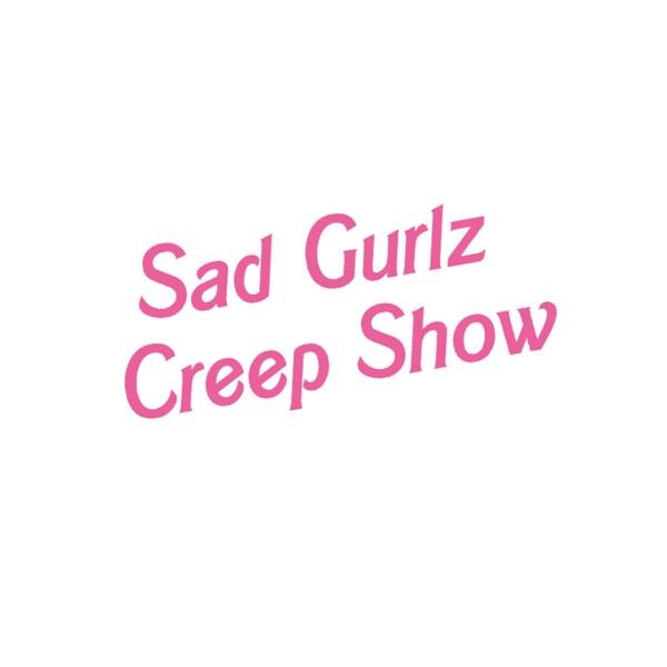 Sad Gurlz Creep Show
