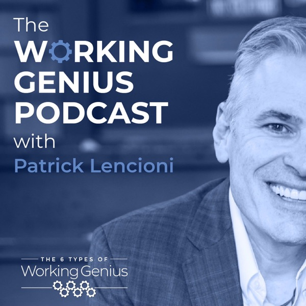 The Working Genius Podcast with Patrick Lencioni