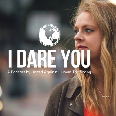 I Dare You - A Podcast by United Against Human Trafficking