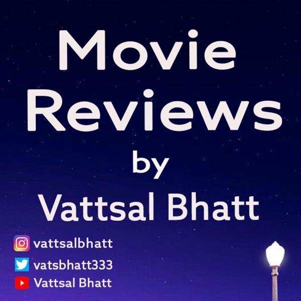 Movie Reviews by Vattsal Bhatt