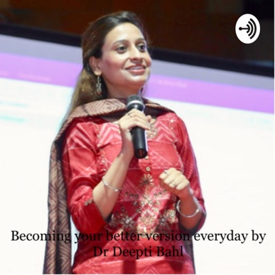 Becoming Your Better Version Everyday by Dr Deepti Bahl:Dr Deepti Bahl