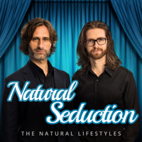 Natural Seduction - The Natural Lifestyles Podcast with James Marshall & Liam McRae podcast