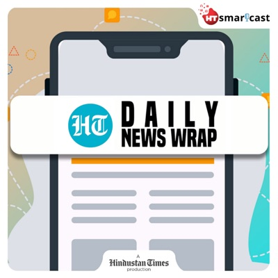HT Daily News Wrap:Hindustan Times - HT Smartcast