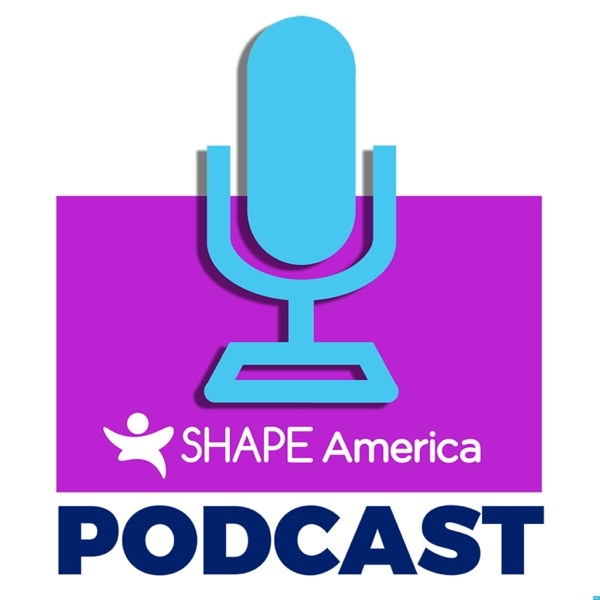 SHAPE America's Podcast - Professional Development for Health & Physical Education Teachers