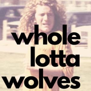 Whole Lotta Wolves