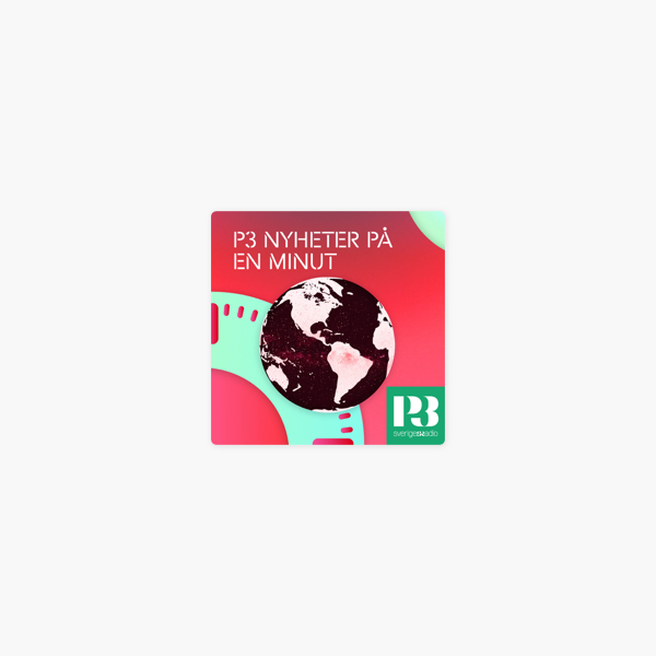 P3 Nyheter Pa En Minut P3 Nyheter Pa En Minut 7 Oktober 17 00 On Apple Podcasts