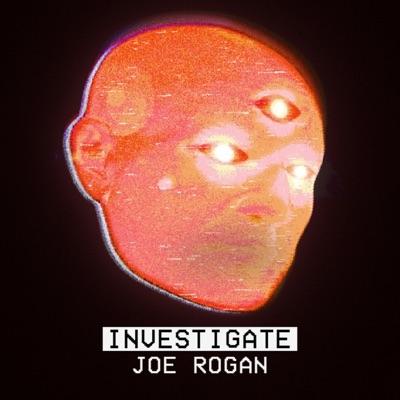 Investigate Joe Rogan:Investigate Joe Rogan