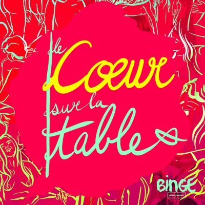 Le Coeur sur la table:Binge Audio