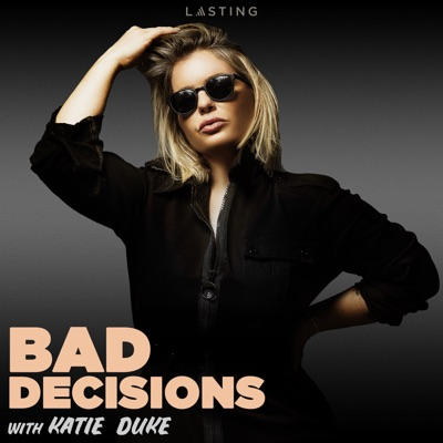 Bad Decisions:Katie Duke & Lasting Media