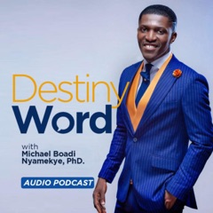 Destiny Word with Dr. Michael Boadi Nyamekye