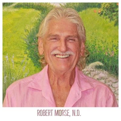 True Healing with Robert Morse ND:robertmorsend