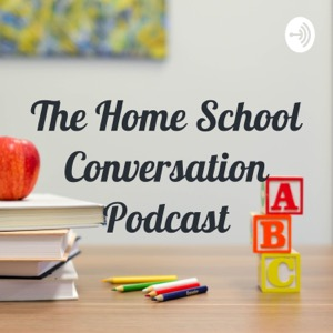 The Home School Conversation Podcast (Exploring the homeschool perspective)