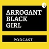 Arrogant Black Girl Podcast