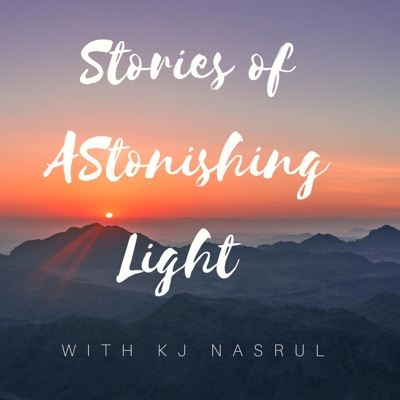 Stories of Astonishing Light with KJ Nasrul