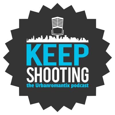 Keep Shooting- The Urbanromantix Podcast