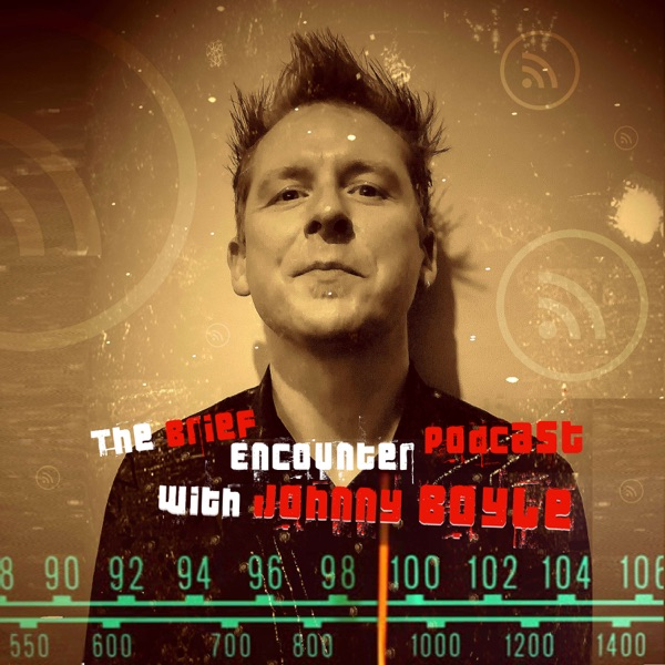The Brief Encounter Podcast with Johnny Boyle