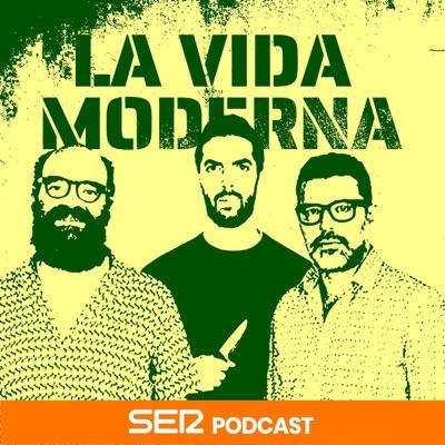 La Vida Moderna:SER Podcast