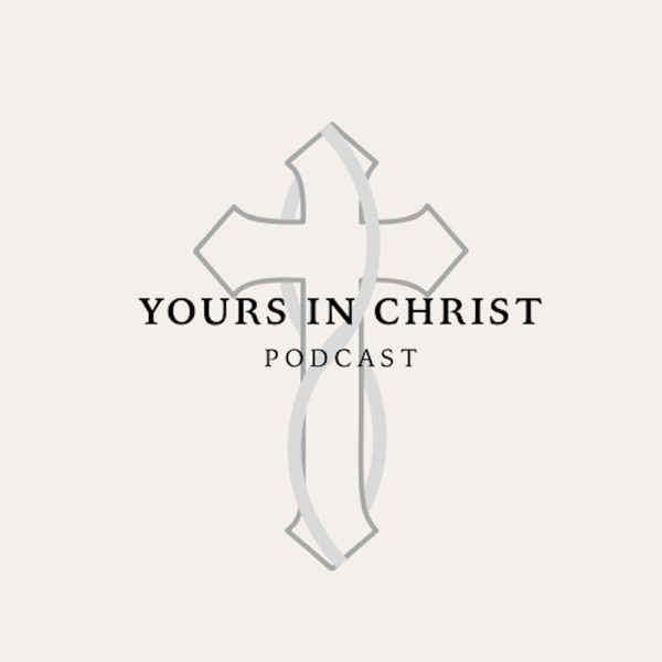 Yours in Christ Podcast