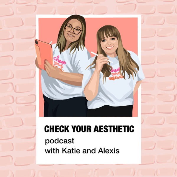 Check Your Aesthetic Podcast