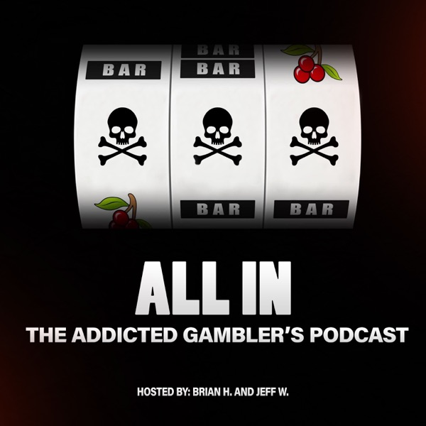 ALL IN: The Addicted Gambler's Podcast