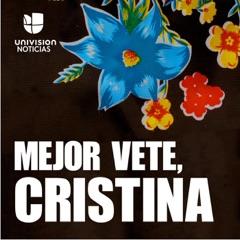 Mejor vete, Cristina